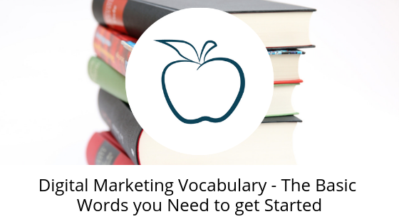 Digital Marketing Vocabulary – The Basic Words you Need to get Started