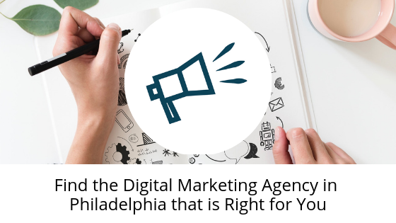 Find the Digital Marketing Agency in Philadelphia that is Right for You
