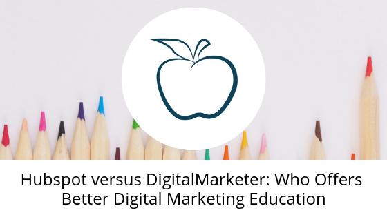 Hubspot versus DigitalMarketer: Who Offers Better Digital Marketing Education