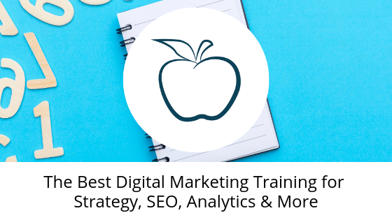 The Best Digital Marketing Training for Strategy, SEO, Analytics & More