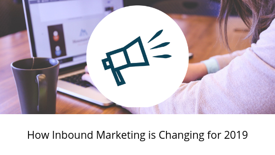 How Inbound Marketing is Changing for 2019
